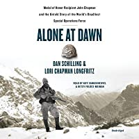 Alone at Dawn Lib/E: Medal of Honor Recipient John Chapman and the Untold Story of the World's Deadliest Special Operations Force