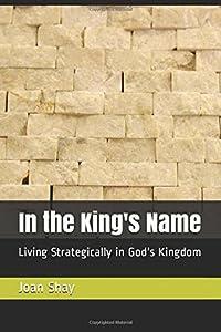 In the King's Name: Living Strategically in God's Kingdom