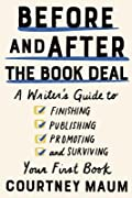 Before and After the Book Deal: A Writer's Guide to Finishing, Publishing, Promoting, and Surviving Your First Book