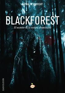 Blackforest: El secreto de la estirpe abominable (Blackforest, #1)