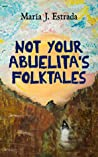Not Your Abuelita's Folktales