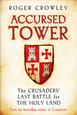 Accursed Tower: The Fall of Acre and the End of the Crusades