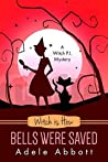 Witch is How Bells Were Saved (A Witch P.I. Mystery, #33)