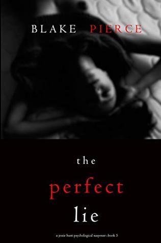 Blake Pierce - Jessie Hunt 5 - The Perfect Lie