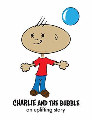 Charlie And The Bubble: An Uplifting Story
