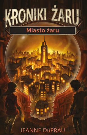 Kroniki Żaru - Miasto żaru by Jeanne DuPrau
