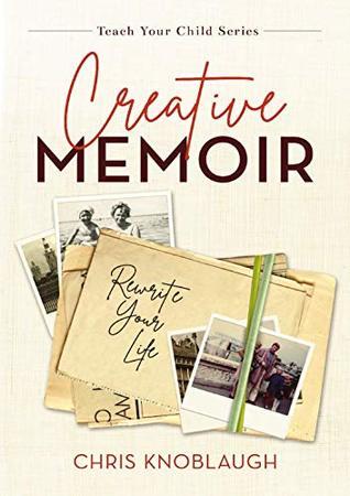 Creative Memoir: Rewrite Your Life (Teach Your Child, #1)