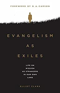 Evangelism as Exiles: Life on Mission As Strangers In Our Own Land