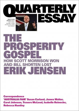 The Prosperity Gospel: How Scott Morrison won and Bill Shorten lost (Quarterly Essay #74)