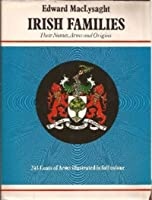 Irish Families: Their Names, Arms and Origins