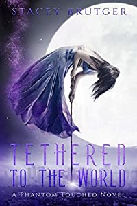 Tethered to the World (A Phantom Touched #1)