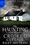 The Haunting of Crooked Cottage by Riley Amitrani