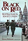 Black on Red: My 44 Years Inside the Soviet Union: An Autobiography