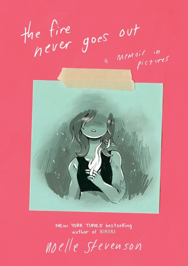 The Fire Never Goes Out A Memoi - Noelle Stevenson (Author, Illus