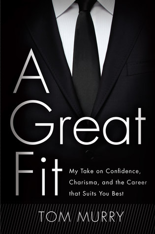 A Great Fit: My Take on Confidence, Charisma, and the Career that Suits You Best