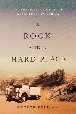A Rock and a Hard Place: An American Geologist's Adventures in Africa