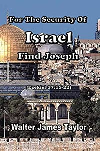 For The Security Of Israel Find Joseph: (Ezekiel 37:15-22) (Coming Events In Bible Prophesy Book 1)