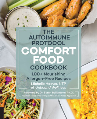 The Autoimmune Protocol Comfort Food Cookbook: 100+ Allergen-Free Recipes for the Delicious Foods You Crave