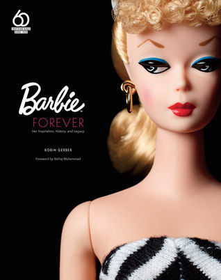 Barbie Forever: Her Inspiration, History, and Legacy by Robin Gerber