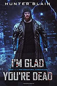 I'm Glad You're Dead (The Preternatural Chronicles, #1)