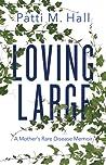 Loving Large: A Mother's Rare Disease Memoir
