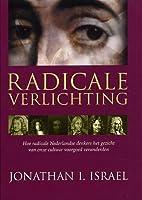 Radicale Verlichting. Hoe radicale Nederlandse denkers het gezicht van onze cultuur voorgoed veranderden
