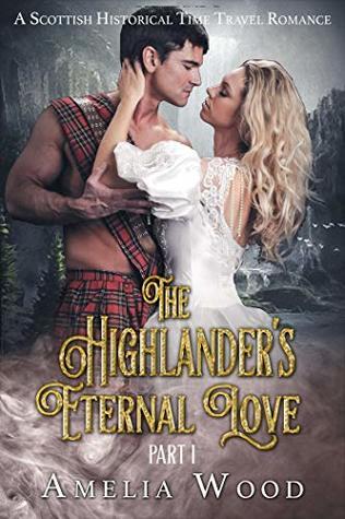 The Highlander's Eternal Love Part 1 (A Scottish Historical Time Travel Romance Book 2)
