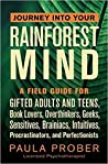 Journey Into Your Rainforest Mind: A Field Guide for Gifted Adults and Teens, Book Lovers, Overthinkers, Geeks, Sensitives, Brainiacs, Intuitives, Procrastinators, and Perfectionists