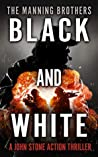 Black and White: An Action Packed Military Pulp Thriller (A John Stone Action Thriller Book 7)