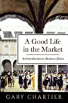 A Good Life in the Market: An Introduction to Business Ethics
