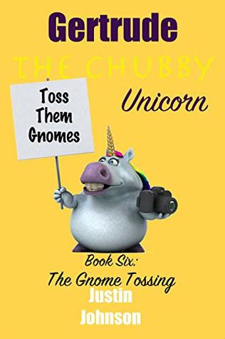 Books for Kids: Gertrude the Chubby Unicorn - The Gnome Tossing: Kids Chapter Book, Kids Fantasy Book, Kids Mystery Book, Kids Funny Book, Kids Free Stories, Kids Free Book, Ages 6-8, 7-9, 8-10, 9-12