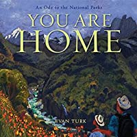 You Are Home: An Ode to the National Parks