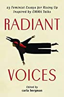 Radiant Voices: 23 Feminist Essays for Rising Up Inspired by EMMA Talks