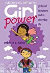 Growing Up With Girl Power: Girlhood On Screen and in Everyday Life (Mediated Youth Book 15)