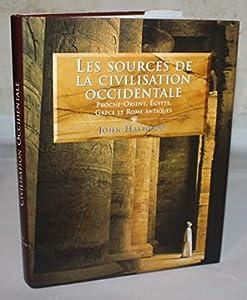 Les Sources de la Civilisation occidentale. Proche-Orient, Egypte, Grèce et Rome antique.