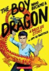 The Boy Who Became a Dragon: A Biography of Bruce Lee