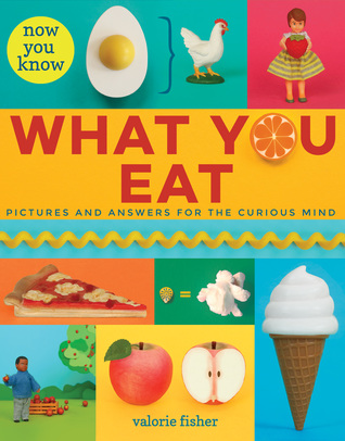 Now You Know What You Eat by Valorie Fisher