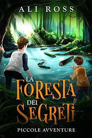 La Foresta dei Segreti: Piccole Avventure -Ebook per bambini e ragazzi: Libro avventura per bambini e bambine e ragazzi da 6 a 15 anni