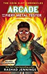 Arcade and the Fiery Metal Tester (The Coin Slot Chronicles #3)
