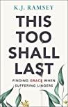 This Too Shall Last by K.J.  Ramsey