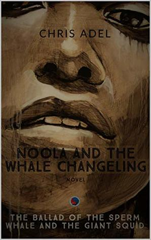 Noola and the Whale Changeling (The Ballad of the Sperm Whale and the Giant Squid Book 1)