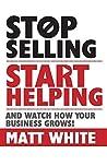 Stop Selling Start Helping [Jan 01, 2018] White, Matt