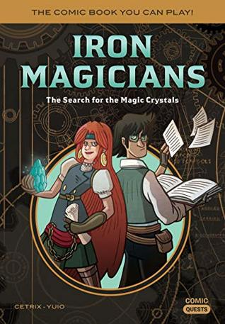 Iron Magicians: The Search for the Magic Crystals: The Comic Book You Can Play (Comic Quests 5)