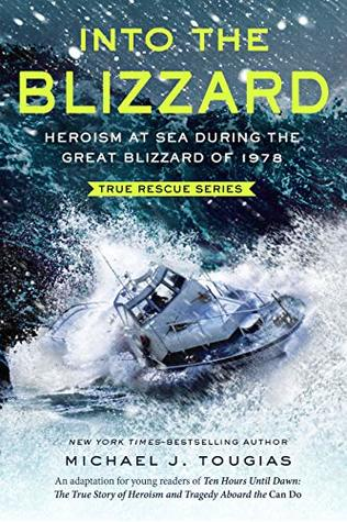 Into the Blizzard: Heroism at Sea During the Great Blizzard of 1978 [The Young Readers Adaptation] (True Rescue Series)
