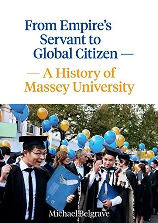 From Empires Servant to Global Citizen A History of Massey University