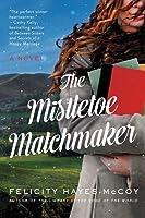The Mistletoe Matchmaker: A Novel (Finfarran Peninsula Book 3)