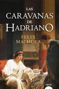 Portada de la novela histórica Las caravanas de Hadriano, de Felix Machuca