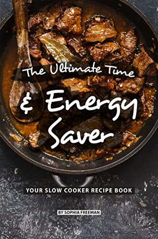The Ultimate Time and Energy Saver: Your Slow Cooker Recipe Book