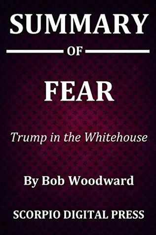 Summary Of FEAR : Trump in the Whitehouse By Bob Woodward