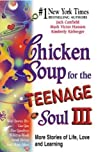 Chicken Soup for the Teenage Soul III: More Stories of Life, Love and Learning (Chicken Soup for the Soul)